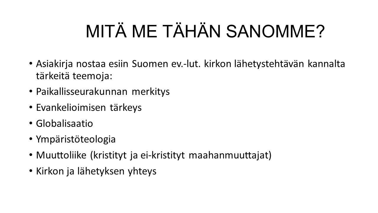 MITÄ ME TÄHÄN SANOMME Asiakirja nostaa esiin Suomen ev.-lut. kirkon lähetystehtävän kannalta tärkeitä teemoja: