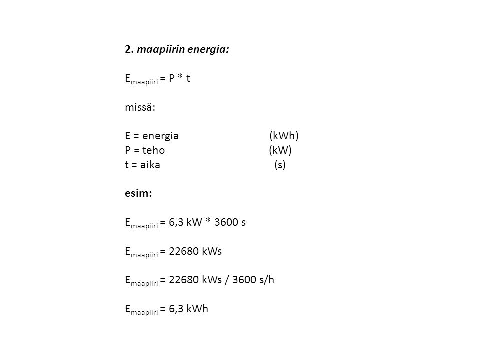 2. maapiirin energia: Emaapiiri = P * t. missä: E = energia (kWh)