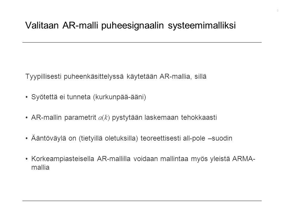 Valitaan AR-malli puheesignaalin systeemimalliksi