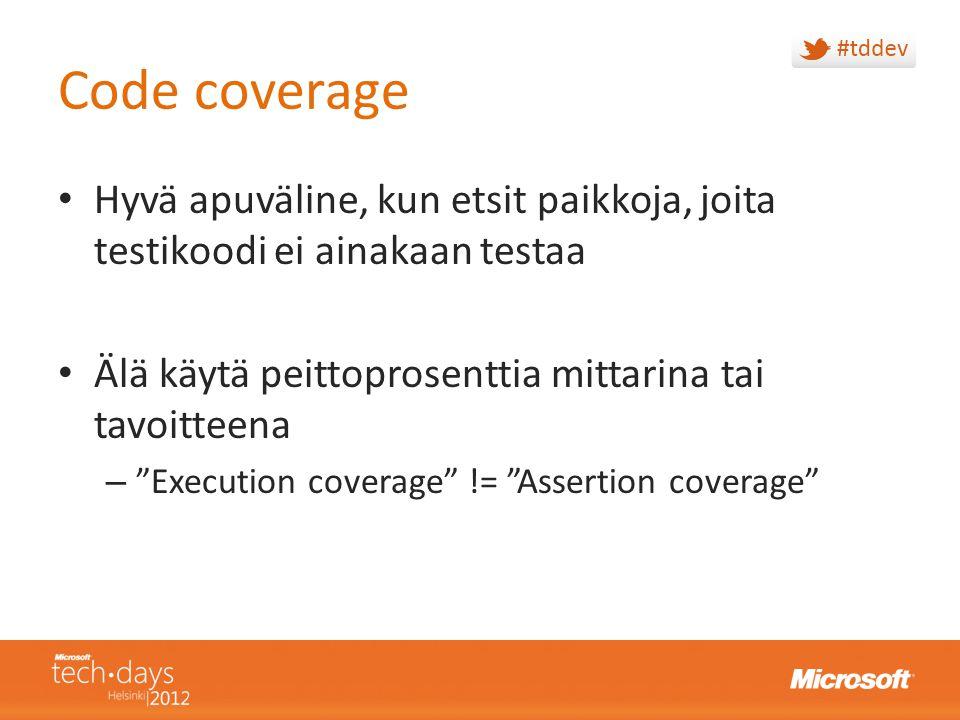 Code coverage Hyvä apuväline, kun etsit paikkoja, joita testikoodi ei ainakaan testaa. Älä käytä peittoprosenttia mittarina tai tavoitteena.