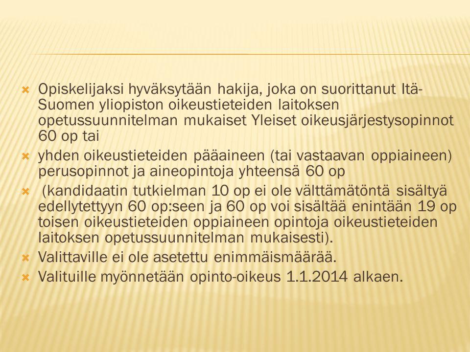 Opiskelijaksi hyväksytään hakija, joka on suorittanut Itä-Suomen yliopiston oikeustieteiden laitoksen opetussuunnitelman mukaiset Yleiset oikeusjärjestysopinnot 60 op tai