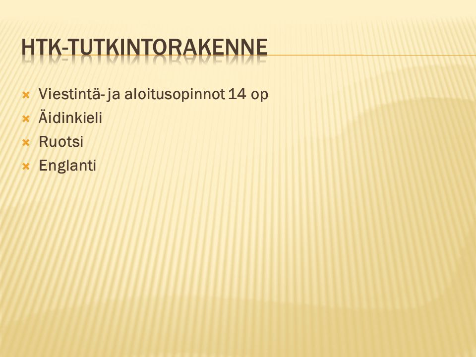 HTK-Tutkintorakenne Viestintä- ja aloitusopinnot 14 op Äidinkieli