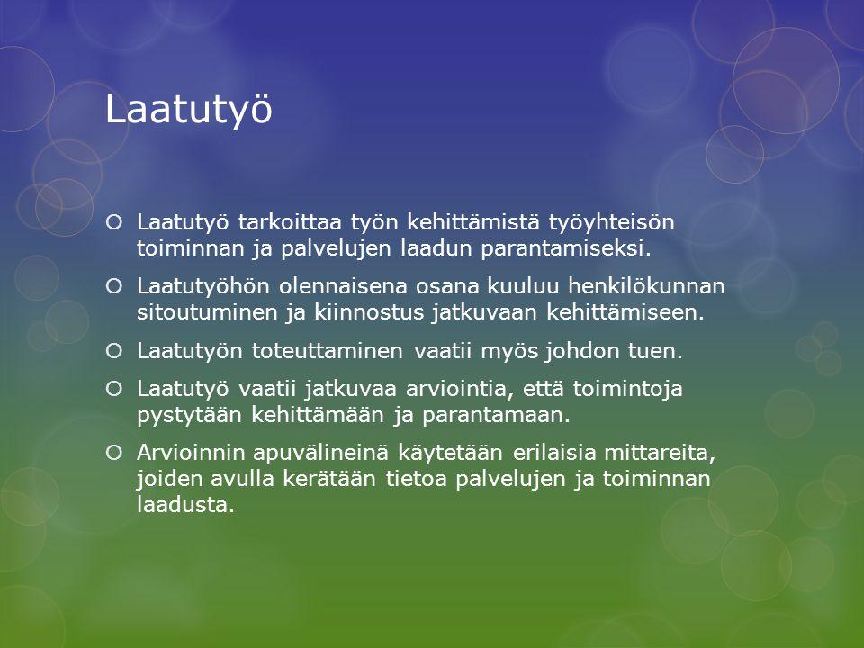Laatutyö Laatutyö tarkoittaa työn kehittämistä työyhteisön toiminnan ja palvelujen laadun parantamiseksi.