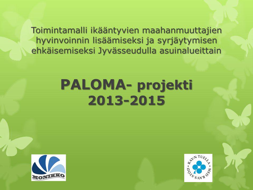 Toimintamalli ikääntyvien maahanmuuttajien hyvinvoinnin lisäämiseksi ja syrjäytymisen ehkäisemiseksi Jyvässeudulla asuinalueittain PALOMA- projekti 2013-2015