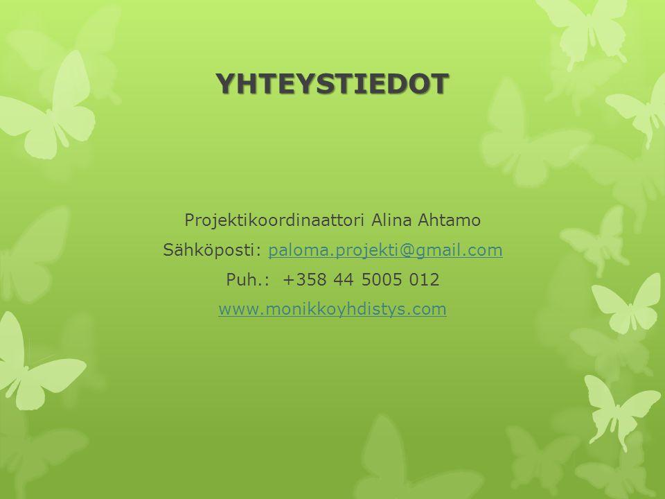YHTEYSTIEDOT Projektikoordinaattori Alina Ahtamo Sähköposti: paloma.projekti@gmail.com Puh.: +358 44 5005 012 www.monikkoyhdistys.com