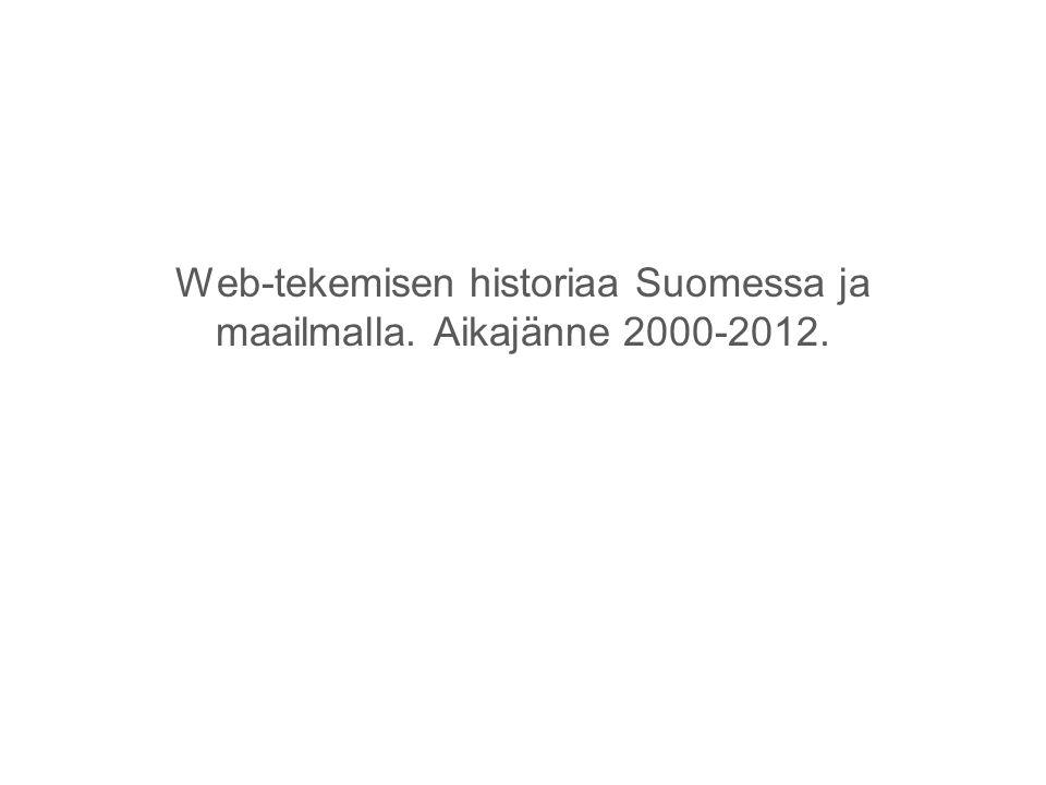 Web-tekemisen historiaa Suomessa ja maailmalla. Aikajänne 2000-2012.