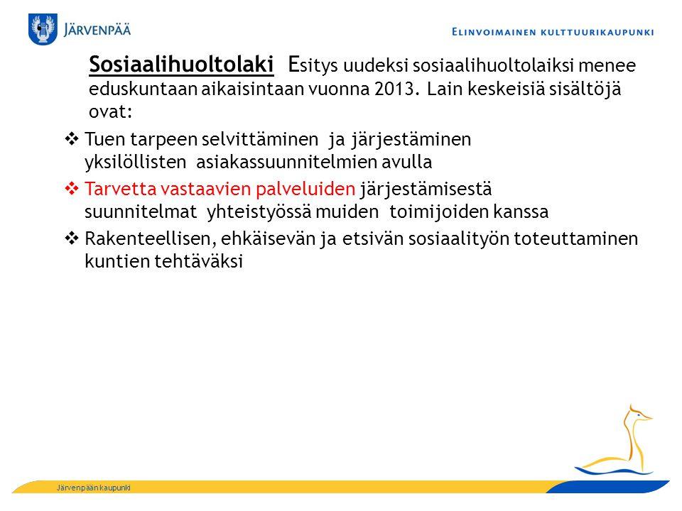 . Sosiaalihuoltolaki Esitys uudeksi sosiaalihuoltolaiksi menee eduskuntaan aikaisintaan vuonna 2013. Lain keskeisiä sisältöjä ovat:
