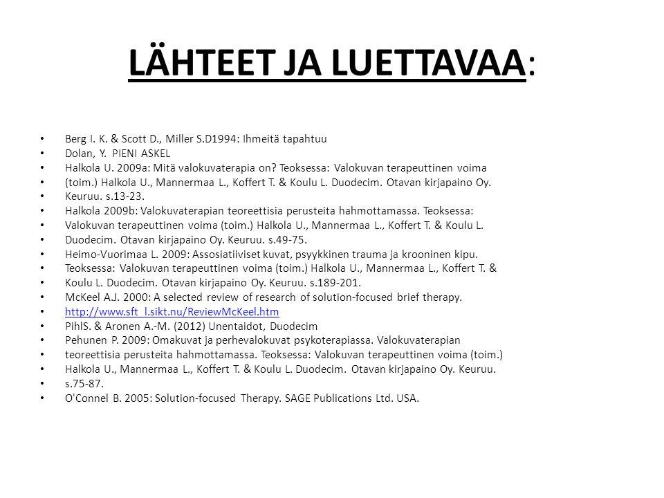 LÄHTEET JA LUETTAVAA: Berg I. K. & Scott D., Miller S.D1994: Ihmeitä tapahtuu. Dolan, Y. PIENI ASKEL.