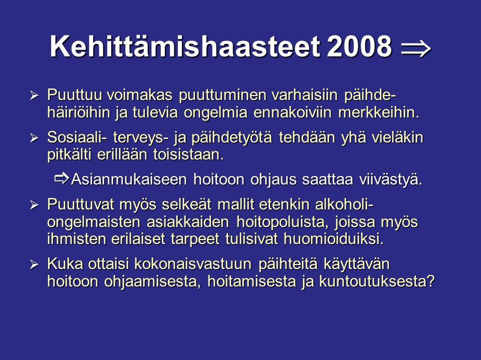 Kehittämishaasteet 2008  Puuttuu voimakas puuttuminen varhaisiin päihde-häiriöihin ja tulevia ongelmia ennakoiviin merkkeihin.