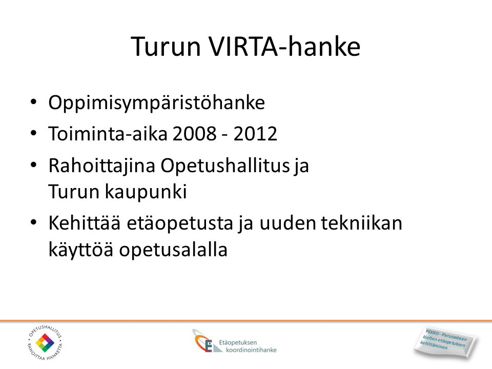 Turun VIRTA-hanke Oppimisympäristöhanke Toiminta-aika 2008 - 2012