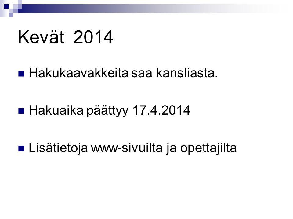 Kevät 2014 Hakukaavakkeita saa kansliasta. Hakuaika päättyy 17.4.2014
