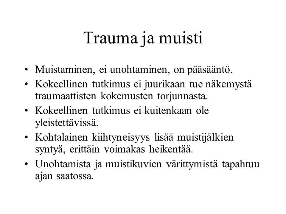 Trauma ja muisti Muistaminen, ei unohtaminen, on pääsääntö.
