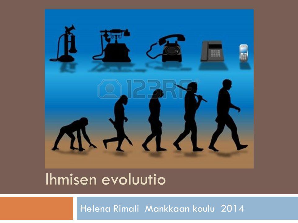 Ihmisen evoluutio Helena Rimali Mankkaan koulu 2014 1