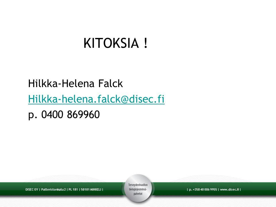 KITOKSIA ! Hilkka-Helena Falck Hilkka-helena.falck@disec.fi