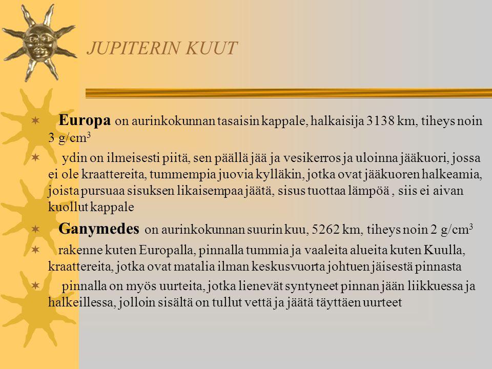 JUPITERIN KUUT Europa on aurinkokunnan tasaisin kappale, halkaisija 3138 km, tiheys noin 3 g/cm3.