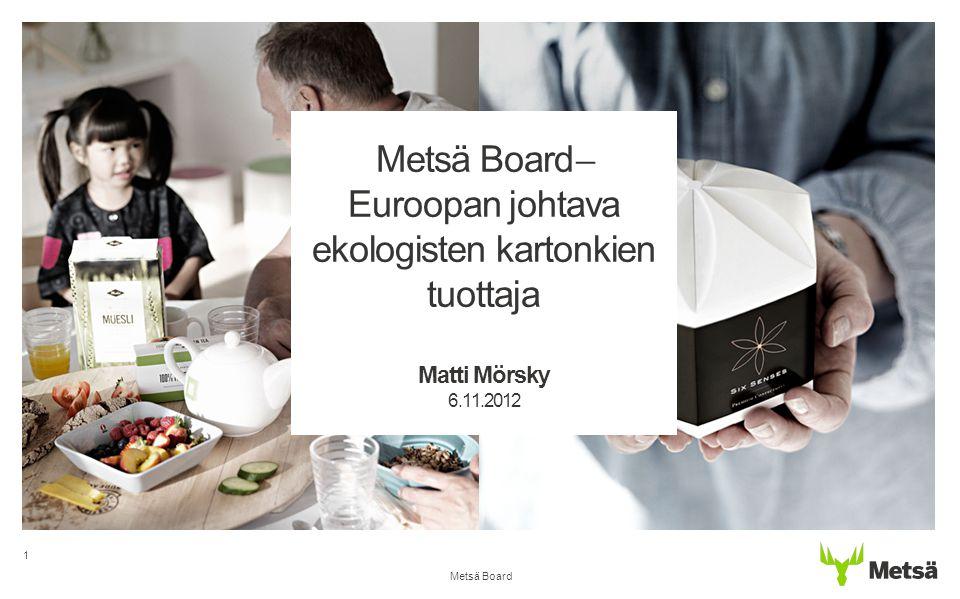 Metsä Board ̶ Euroopan johtava ekologisten kartonkien tuottaja Matti Mörsky 6.11.2012