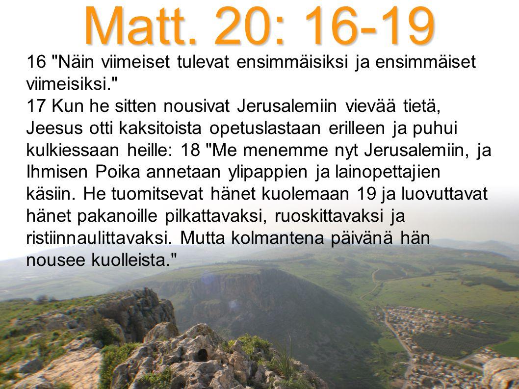 Matt. 20: 16-19 16 Näin viimeiset tulevat ensimmäisiksi ja ensimmäiset viimeisiksi.