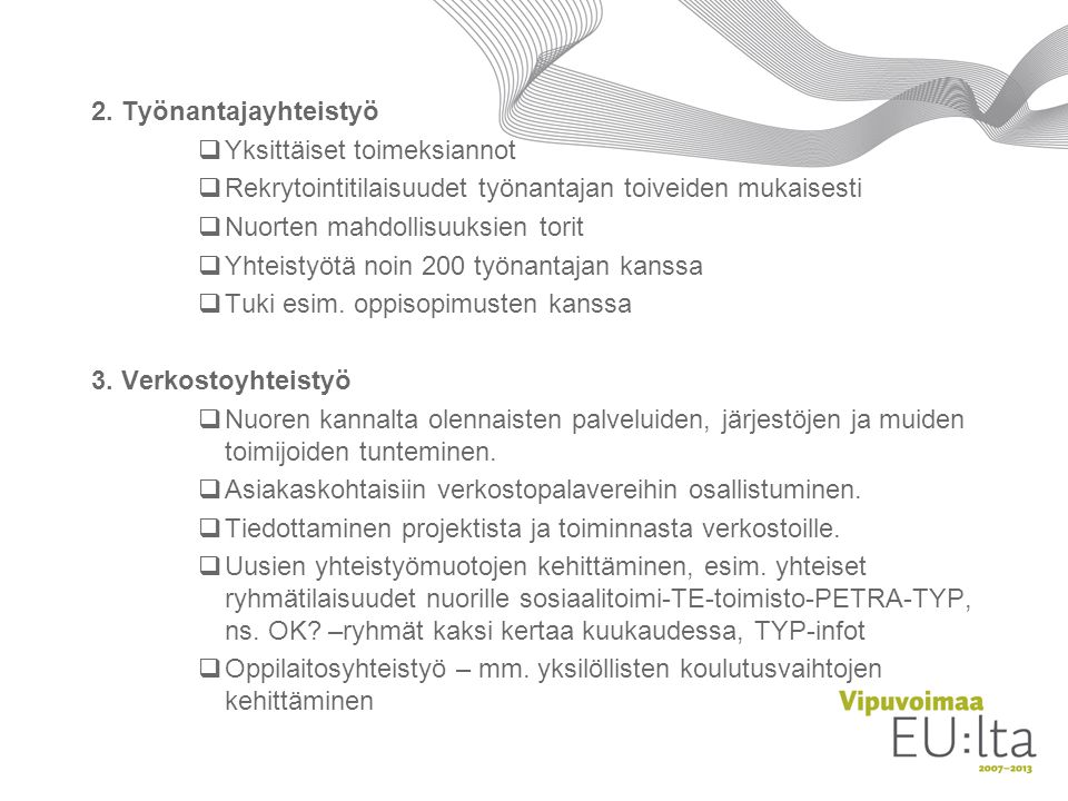 2. Työnantajayhteistyö Yksittäiset toimeksiannot. Rekrytointitilaisuudet työnantajan toiveiden mukaisesti.