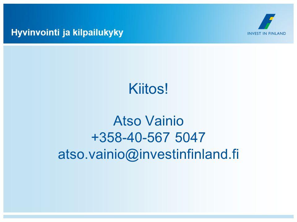 Kiitos! Atso Vainio +358-40-567 5047 atso.vainio@investinfinland.fi