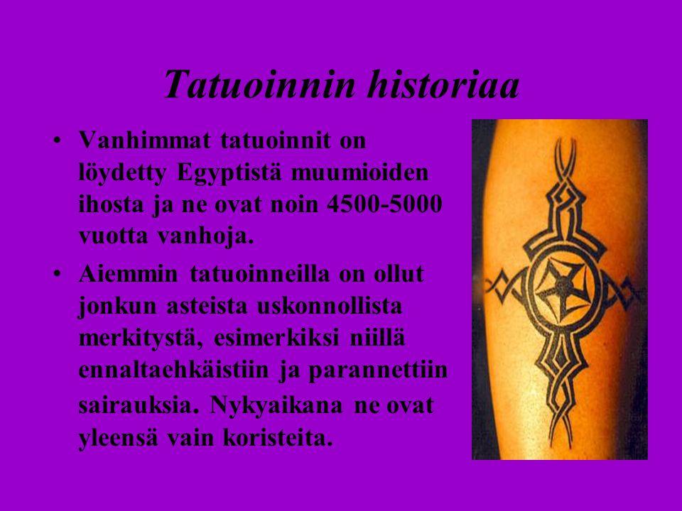 Tatuoinnin historiaa Vanhimmat tatuoinnit on löydetty Egyptistä muumioiden ihosta ja ne ovat noin 4500-5000 vuotta vanhoja.