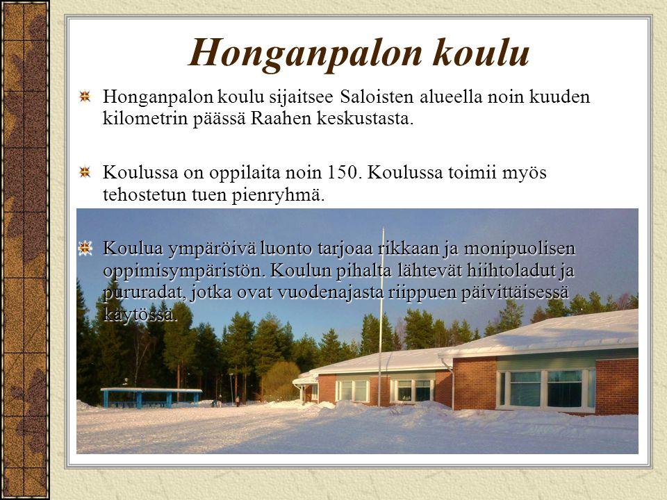 Honganpalon koulu Honganpalon koulu sijaitsee Saloisten alueella noin kuuden kilometrin päässä Raahen keskustasta.