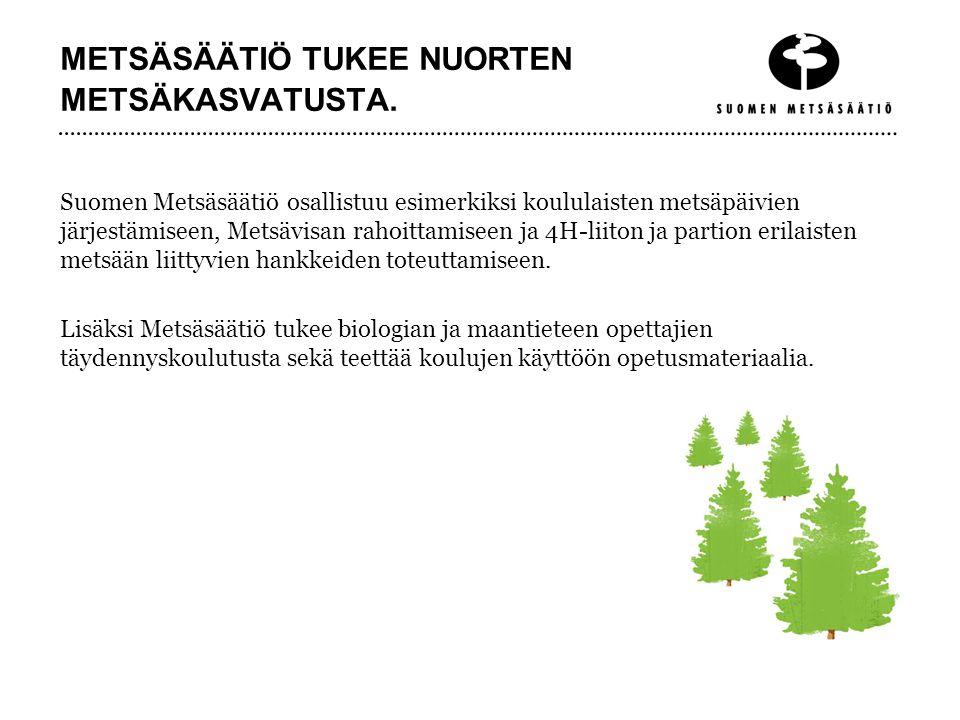 METSÄSÄÄTIÖ TUKEE NUORTEN METSÄKASVATUSTA.