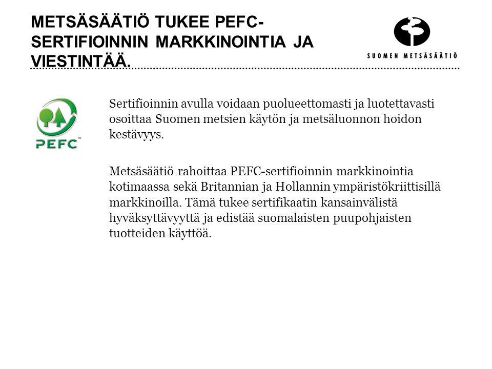 METSÄSÄÄTIÖ TUKEE PEFC-SERTIFIOINNIN MARKKINOINTIA JA VIESTINTÄÄ.