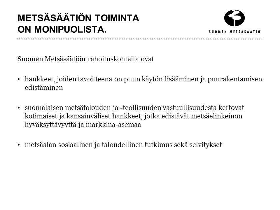 METSÄSÄÄTIÖN TOIMINTA ON MONIPUOLISTA.
