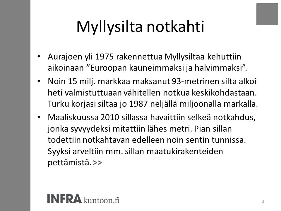 Myllysilta notkahti Aurajoen yli 1975 rakennettua Myllysiltaa kehuttiin aikoinaan Euroopan kauneimmaksi ja halvimmaksi .