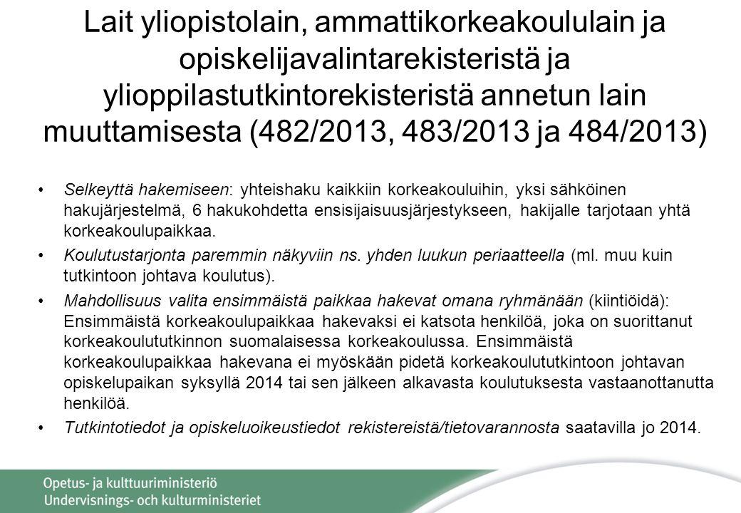 Lait yliopistolain, ammattikorkeakoululain ja opiskelijavalintarekisteristä ja ylioppilastutkintorekisteristä annetun lain muuttamisesta (482/2013, 483/2013 ja 484/2013)