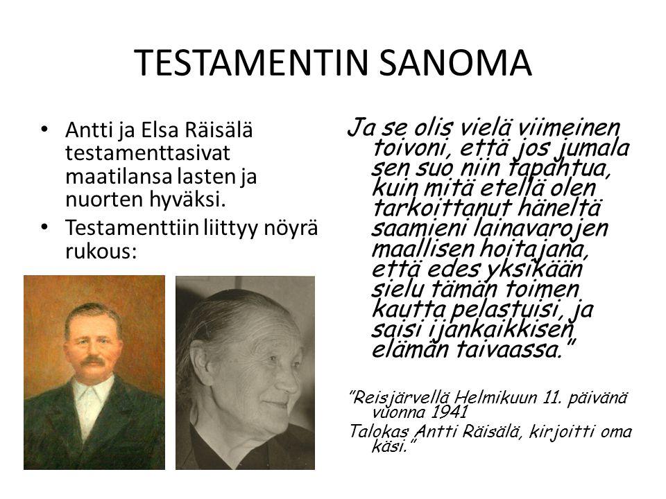 TESTAMENTIN SANOMA Antti ja Elsa Räisälä testamenttasivat maatilansa lasten ja nuorten hyväksi. Testamenttiin liittyy nöyrä rukous:
