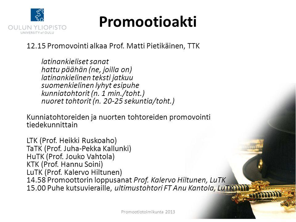 Promootioakti 12.15 Promovointi alkaa Prof. Matti Pietikäinen, TTK