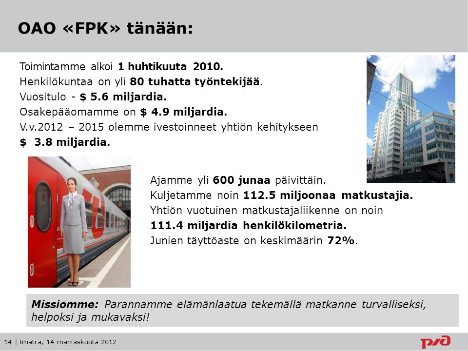 ОАО «FPK» tänään: Toimintamme alkoi 1 huhtikuuta 2010.