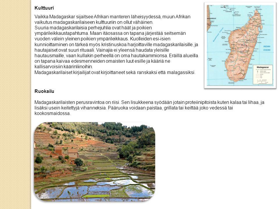 Kulttuuri Vaikka Madagaskar sijaitsee Afrikan manteren läheisyydessä, muun Afrikan vaikutus madagaskarilaiseen kulttuuriin on ollut vähäinen.