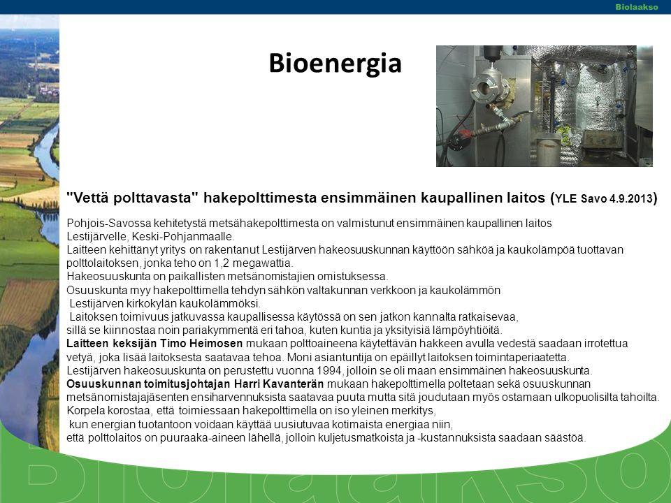 Bioenergia Vettä polttavasta hakepolttimesta ensimmäinen kaupallinen laitos (YLE Savo 4.9.2013)
