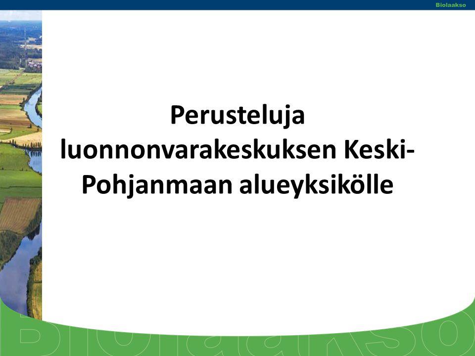 Perusteluja luonnonvarakeskuksen Keski-Pohjanmaan alueyksikölle