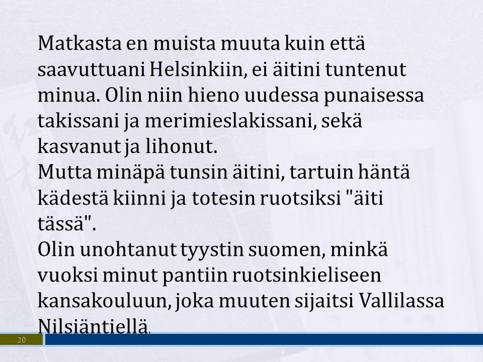 Matkasta en muista muuta kuin että saavuttuani Helsinkiin, ei äitini tuntenut minua. Olin niin hieno uudessa punaisessa takissani ja merimieslakissani, sekä kasvanut ja lihonut.