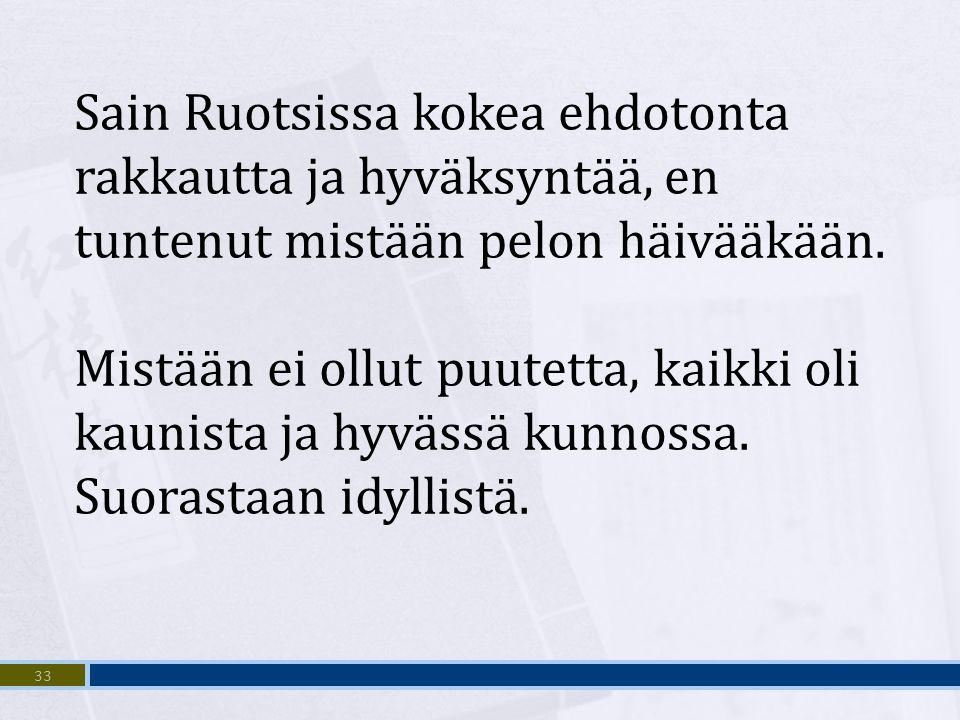 Sain Ruotsissa kokea ehdotonta rakkautta ja hyväksyntää, en tuntenut mistään pelon häivääkään.