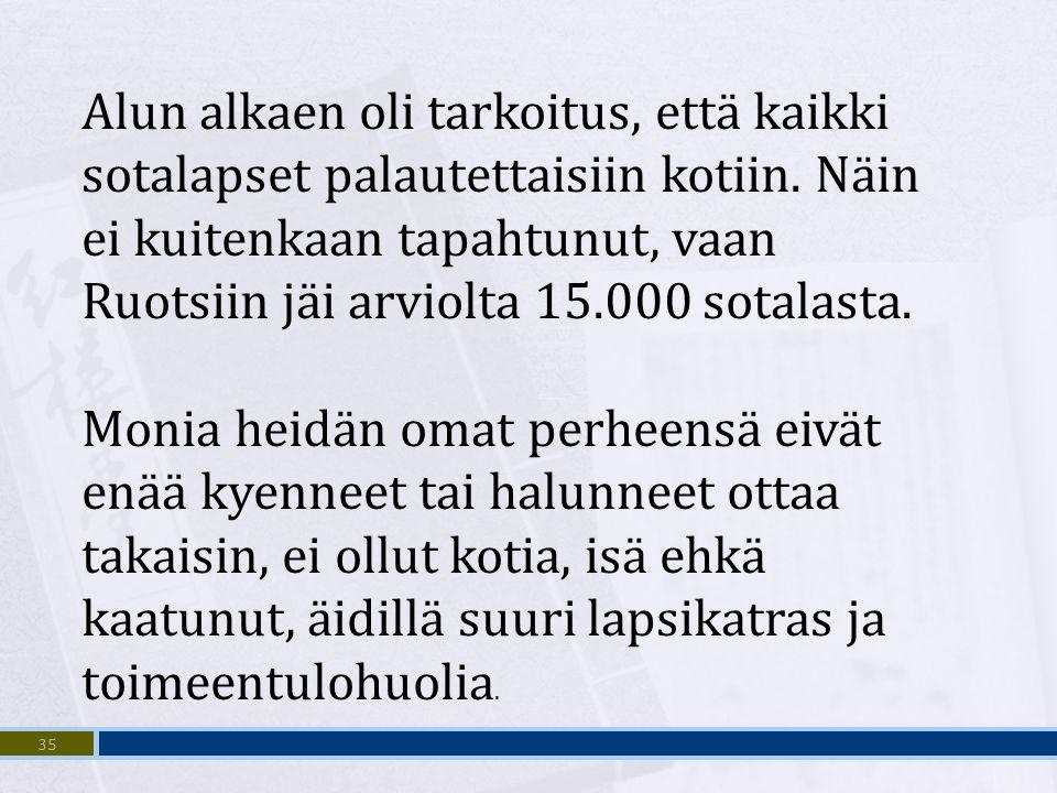Alun alkaen oli tarkoitus, että kaikki sotalapset palautettaisiin kotiin. Näin ei kuitenkaan tapahtunut, vaan Ruotsiin jäi arviolta 15.000 sotalasta.
