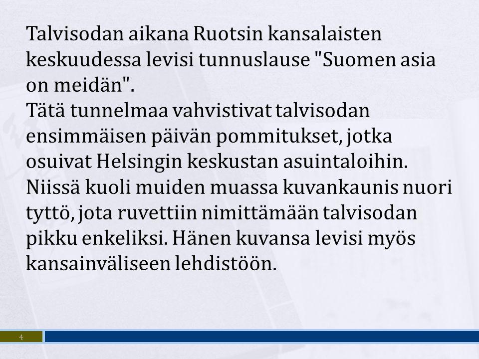 Talvisodan aikana Ruotsin kansalaisten keskuudessa levisi tunnuslause Suomen asia on meidän .