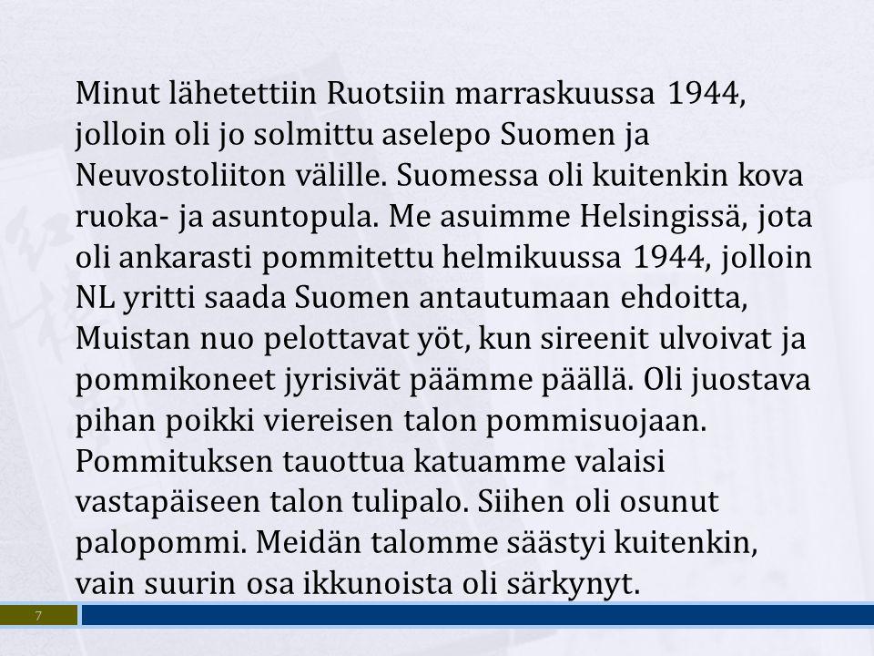 Minut lähetettiin Ruotsiin marraskuussa 1944, jolloin oli jo solmittu aselepo Suomen ja Neuvostoliiton välille.