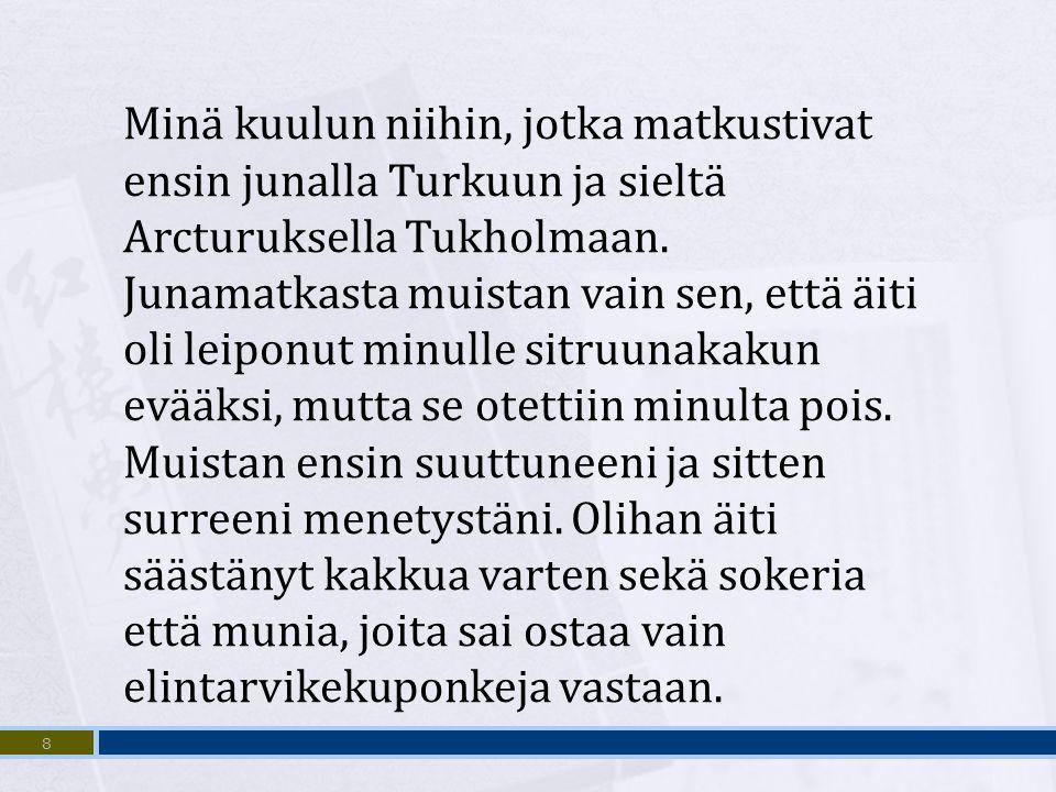 Minä kuulun niihin, jotka matkustivat ensin junalla Turkuun ja sieltä Arcturuksella Tukholmaan. Junamatkasta muistan vain sen, että äiti oli leiponut minulle sitruunakakun evääksi, mutta se otettiin minulta pois.
