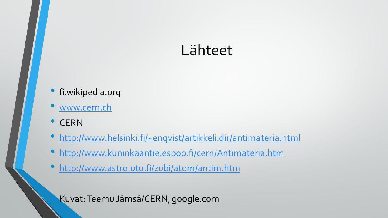 Lähteet fi.wikipedia.org www.cern.ch CERN