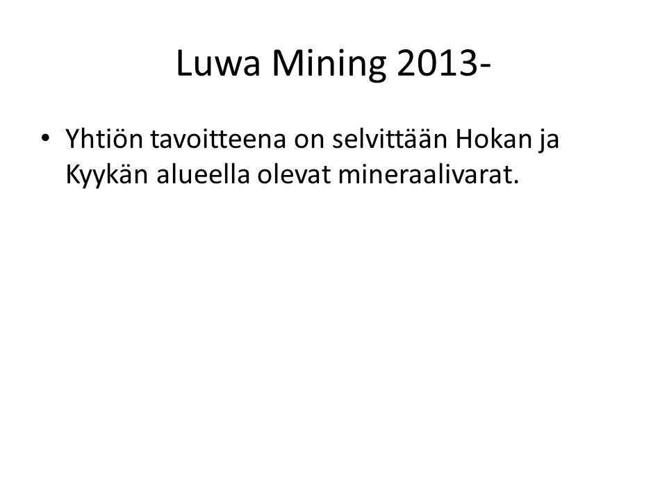 Luwa Mining 2013- Yhtiön tavoitteena on selvittään Hokan ja Kyykän alueella olevat mineraalivarat.