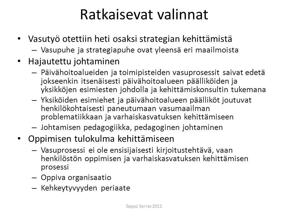 Ratkaisevat valinnat Vasutyö otettiin heti osaksi strategian kehittämistä. Vasupuhe ja strategiapuhe ovat yleensä eri maailmoista.