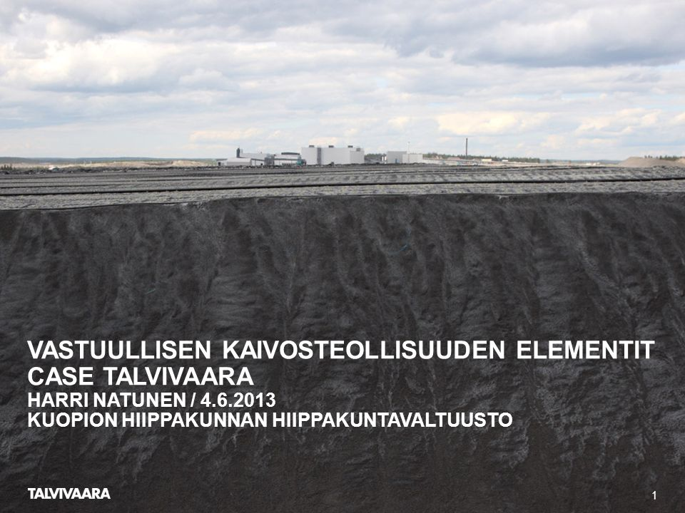 Vastuullisen kaivosteollisuuden elementit case talvivaara Harri Natunen / 4.6.2013 Kuopion Hiippakunnan hiippakuntavaltuusto