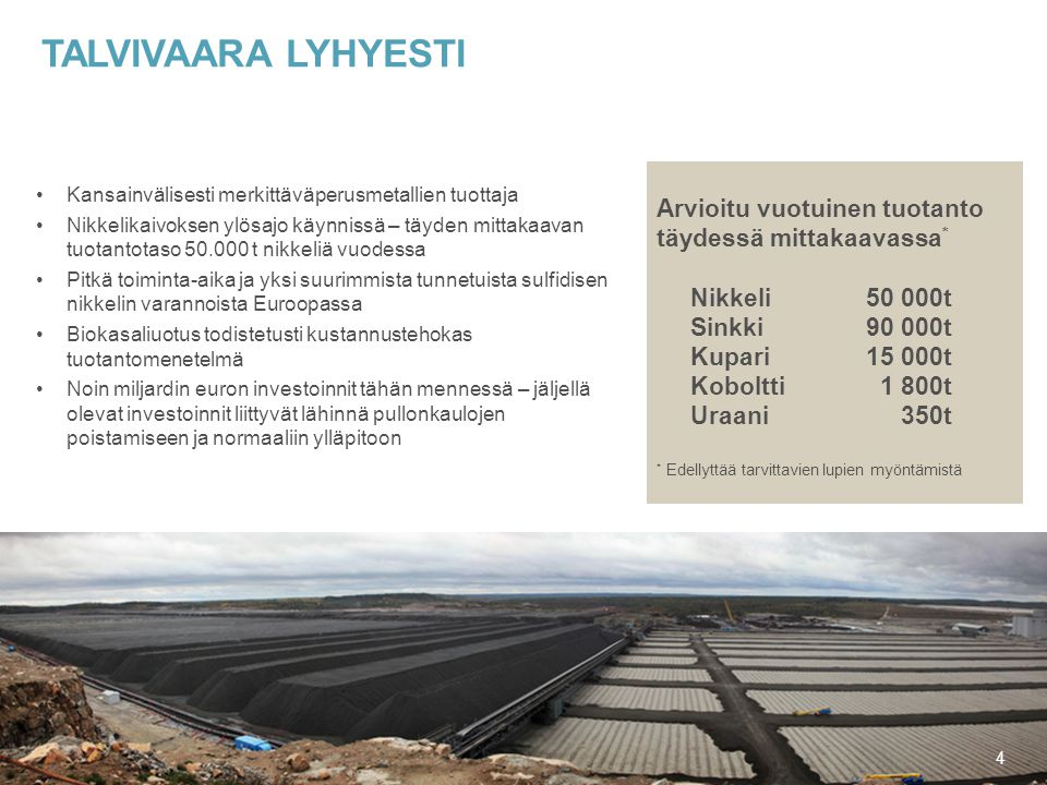 Talvivaara lyhyesti Arvioitu vuotuinen tuotanto täydessä mittakaavassa* Nikkeli 50 000t. Sinkki 90 000t.