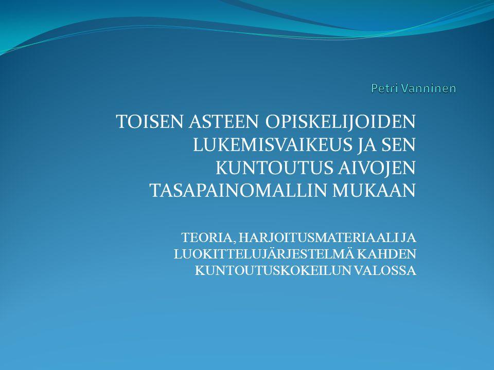 Petri Vanninen TOISEN ASTEEN OPISKELIJOIDEN LUKEMISVAIKEUS JA SEN KUNTOUTUS AIVOJEN TASAPAINOMALLIN MUKAAN.