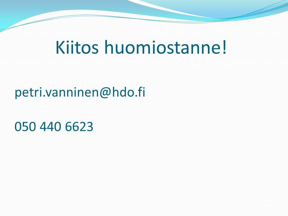 Kiitos huomiostanne! petri.vanninen@hdo.fi 050 440 6623