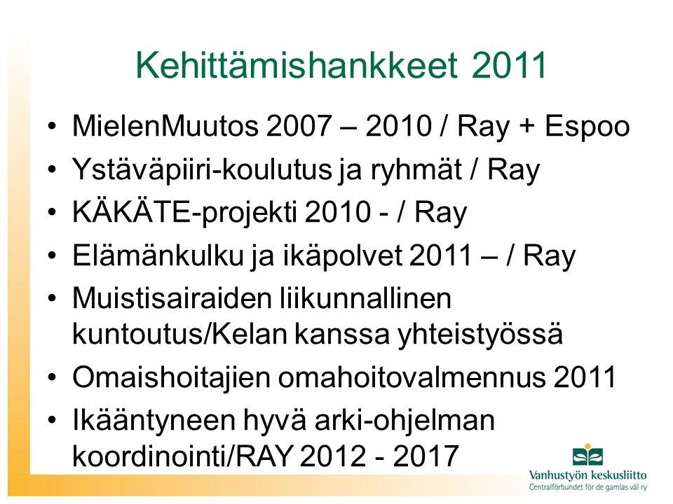 Kehittämishankkeet 2011 MielenMuutos 2007 – 2010 / Ray + Espoo